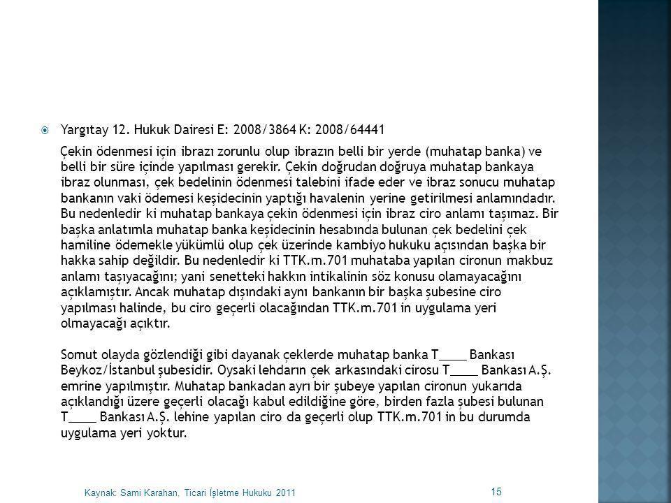 Yargıtay 12. Hukuk Dairesi E: 2008/3864 K: 2008/64441 Çekin ödenmesi için ibrazı zorunlu olup ibrazın belli bir yerde (muhatap banka) ve belli bir s