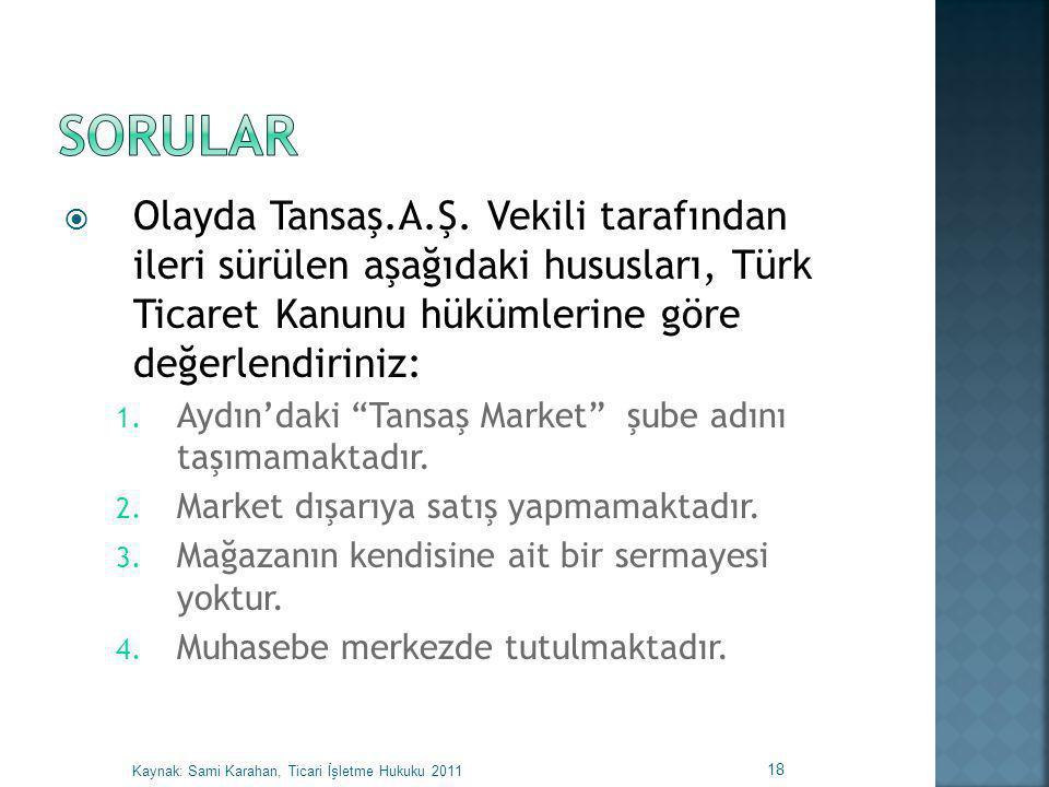 """ Olayda Tansaş.A.Ş. Vekili tarafından ileri sürülen aşağıdaki hususları, Türk Ticaret Kanunu hükümlerine göre değerlendiriniz: 1. Aydın'daki """"Tansaş"""