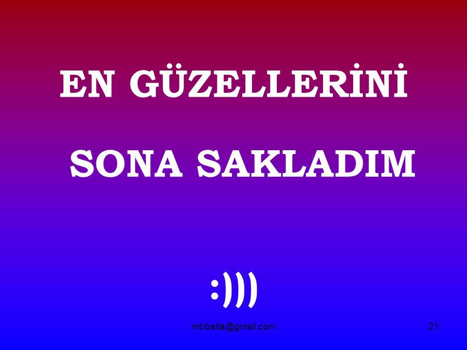 mbbalta@gmail.com21 EN GÜZELLERİNİ SONA SAKLADIM :)))