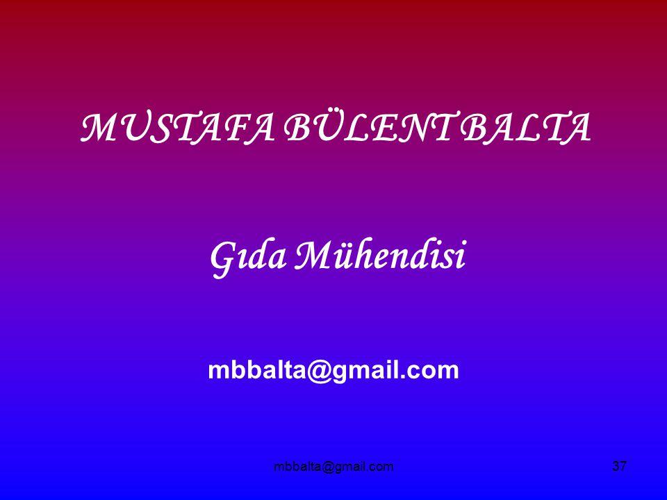 mbbalta@gmail.com37 MUSTAFA BÜLENT BALTA Gıda Mühendisi mbbalta@gmail.com