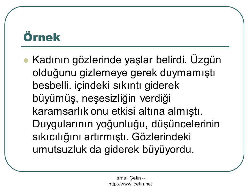 İsmail Çetin -- http://www.icetin.net Örnek  Kadının gözlerinde yaşlar belirdi.