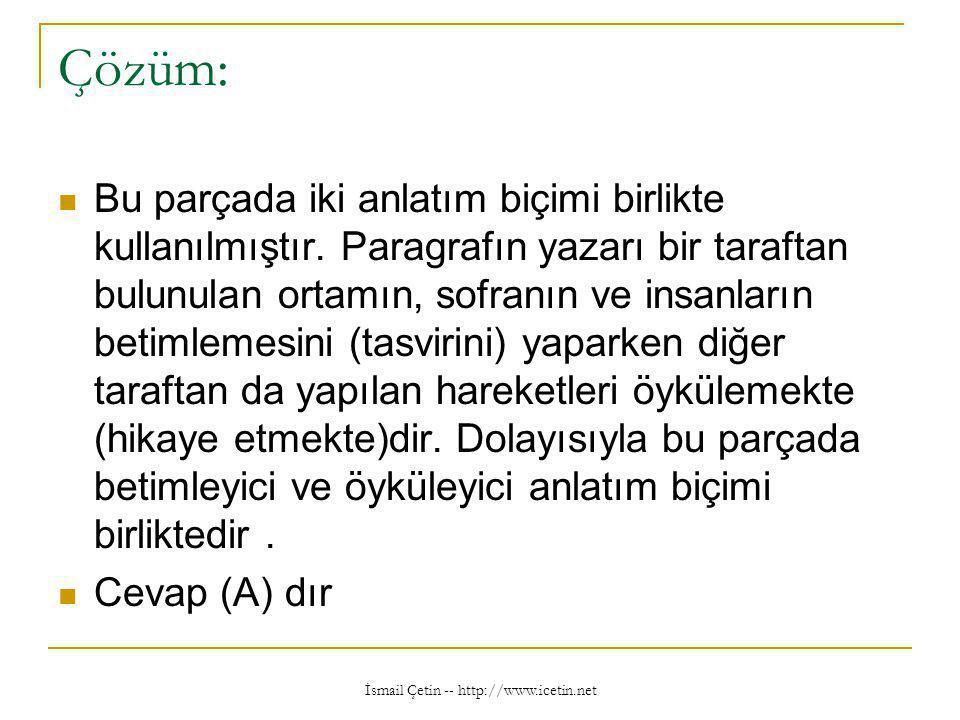 İsmail Çetin -- http://www.icetin.net Çözüm:  Bu parçada iki anlatım biçimi birlikte kullanılmıştır.