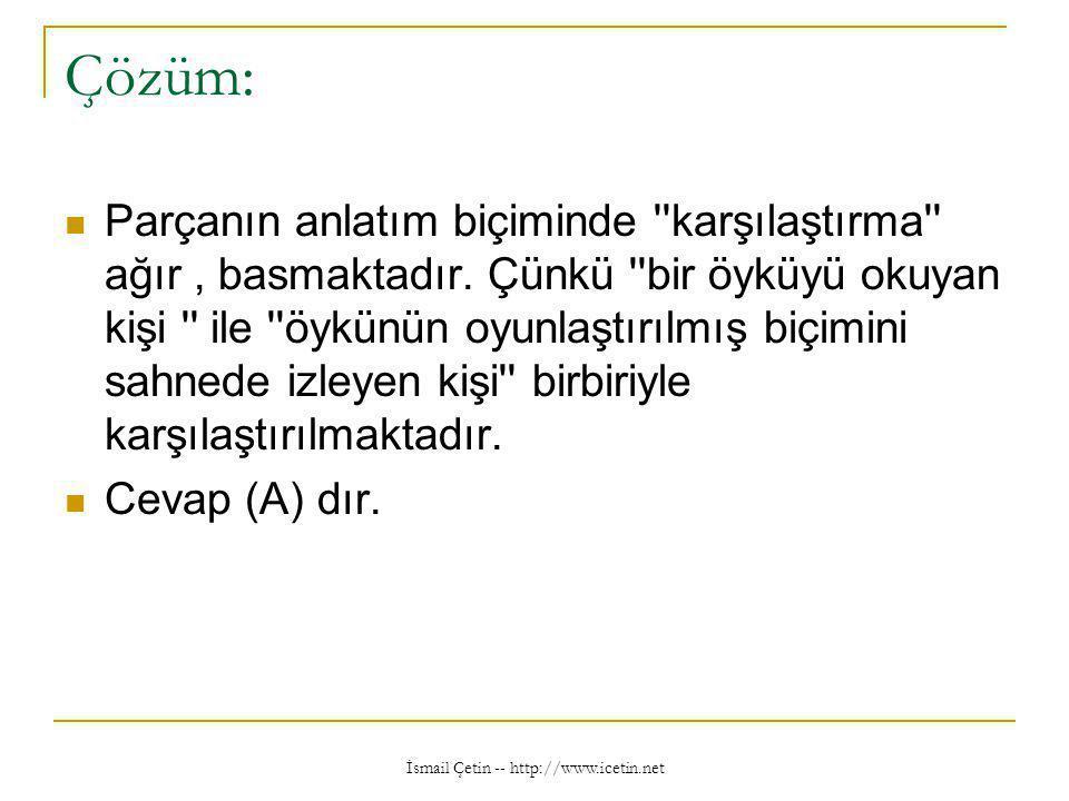 İsmail Çetin -- http://www.icetin.net Çözüm:  Parçanın anlatım biçiminde karşılaştırma ağır, basmaktadır.