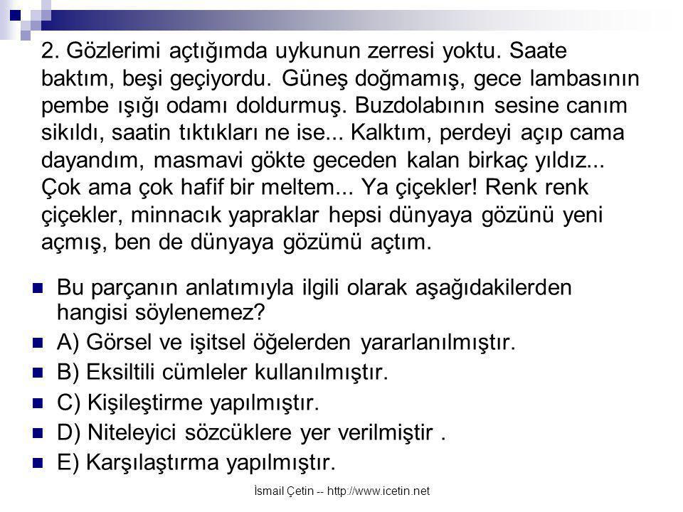 İsmail Çetin -- http://www.icetin.net 2.Gözlerimi açtığımda uykunun zerresi yoktu.