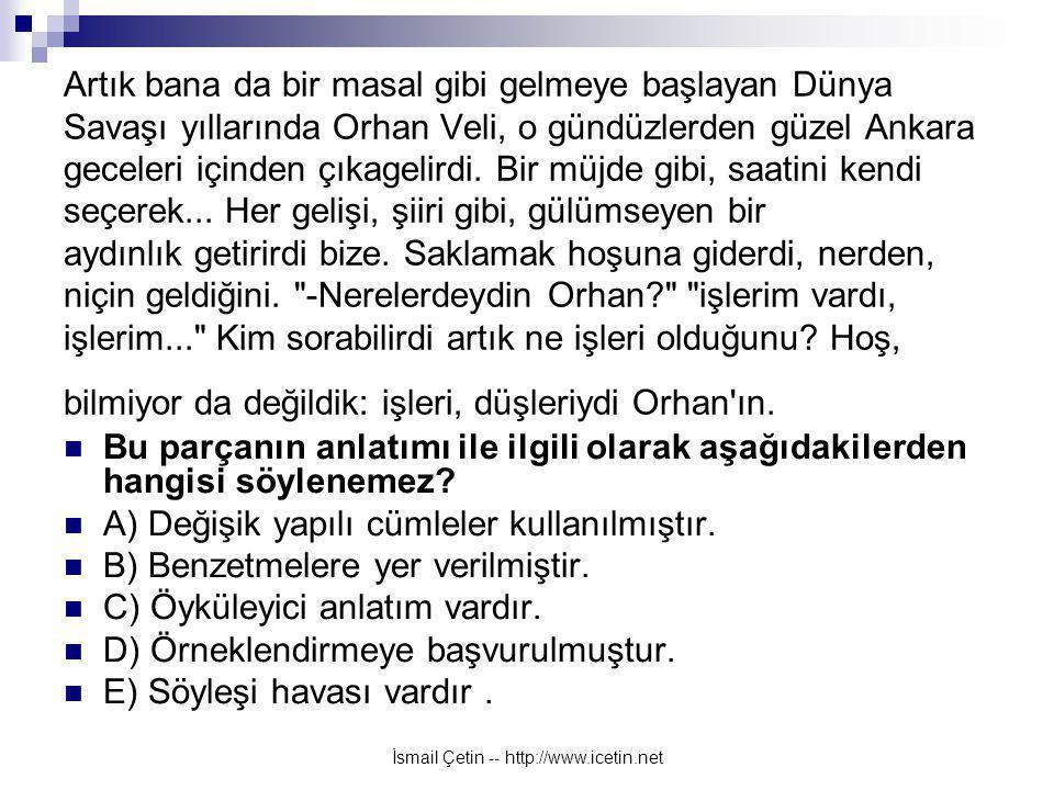 İsmail Çetin -- http://www.icetin.net Artık bana da bir masal gibi gelmeye başlayan Dünya Savaşı yıllarında Orhan Veli, o gündüzlerden güzel Ankara geceleri içinden çıkagelirdi.