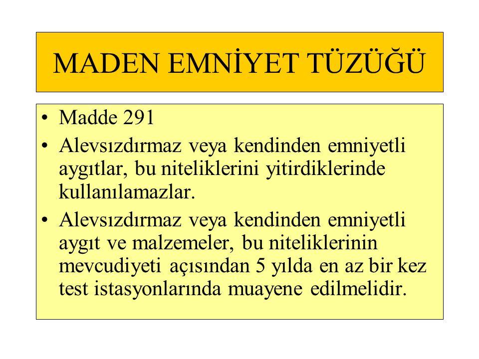 MADEN EMNİYET TÜZÜĞÜ •Madde 291 •Alevsızdırmaz veya kendinden emniyetli aygıtlar, bu niteliklerini yitirdiklerinde kullanılamazlar. •Alevsızdırmaz vey