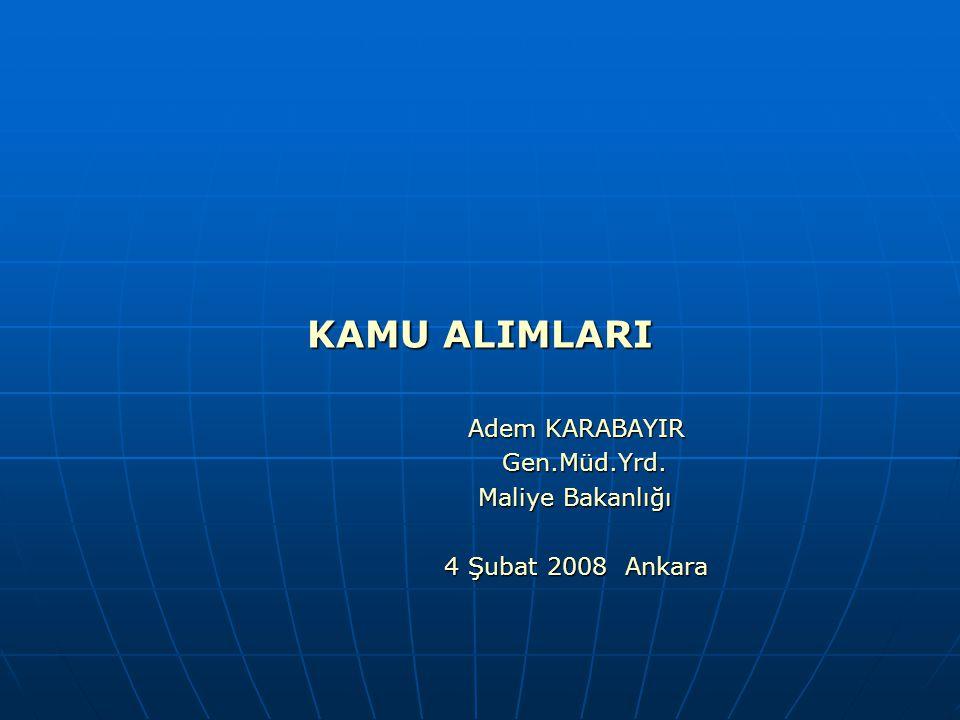 KAMU ALIMLARI Adem KARABAYIR Gen.Müd.Yrd. Gen.Müd.Yrd. Maliye Bakanlığı Maliye Bakanlığı 4 Şubat 2008 Ankara