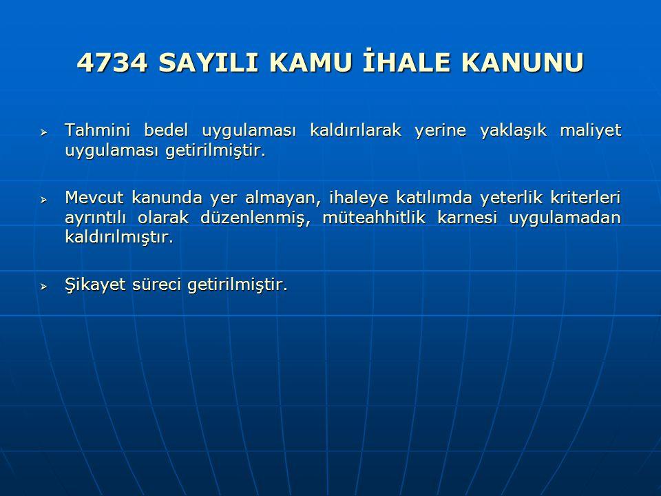 4734 SAYILI KAMU İHALE KANUNU  Tahmini bedel uygulaması kaldırılarak yerine yaklaşık maliyet uygulaması getirilmiştir.  Mevcut kanunda yer almayan,