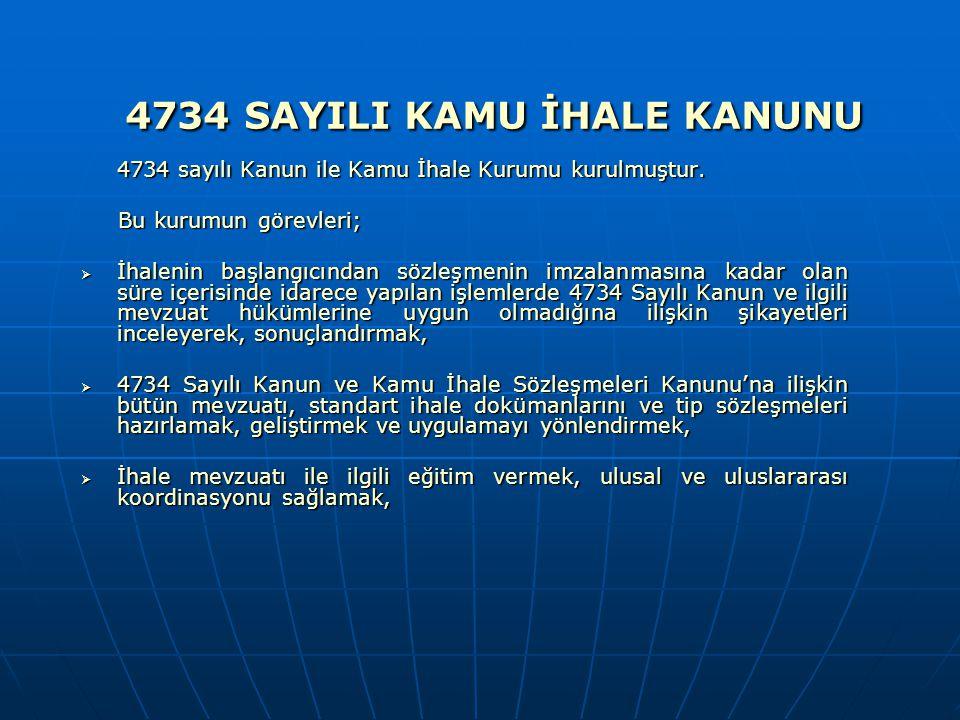 4734 sayılı Kanun ile Kamu İhale Kurumu kurulmuştur. Bu kurumun görevleri; Bu kurumun görevleri;  İhalenin başlangıcından sözleşmenin imzalanmasına k