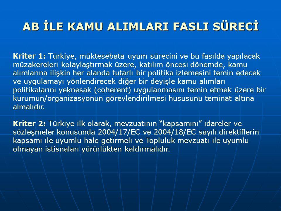 AB İLE KAMU ALIMLARI FASLI SÜRECİ Kriter 1: Türkiye, müktesebata uyum sürecini ve bu fasılda yapılacak müzakereleri kolaylaştırmak üzere, katılım önce