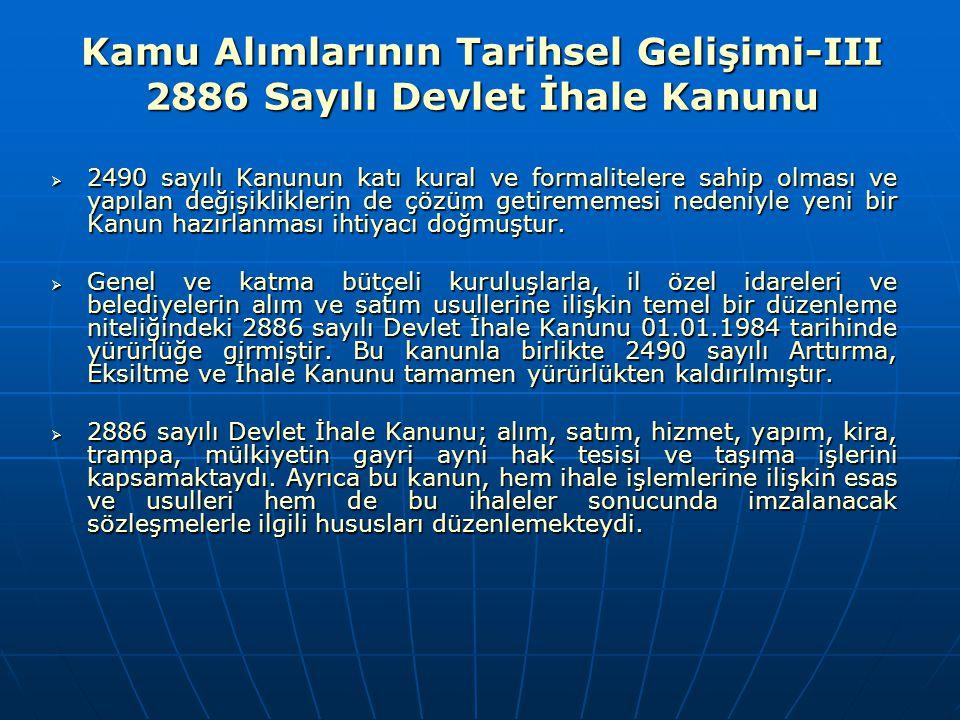 Kamu Alımlarının Tarihsel Gelişimi-III 2886 Sayılı Devlet İhale Kanunu  2490 sayılı Kanunun katı kural ve formalitelere sahip olması ve yapılan değiş