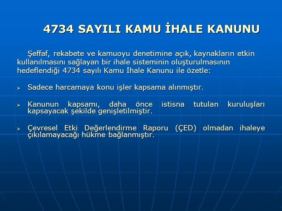 4734 SAYILI KAMU İHALE KANUNU Şeffaf, rekabete ve kamuoyu denetimine açık, kaynakların etkin kullanılmasını sağlayan bir ihale sisteminin oluşturulmas