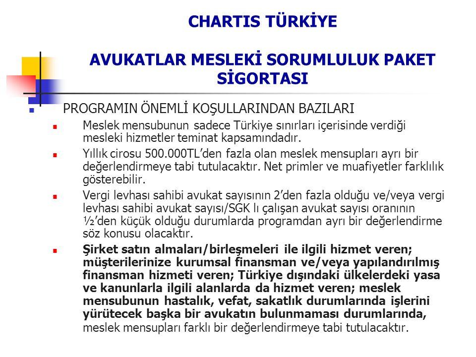 CHARTIS TÜRKİYE AVUKATLAR MESLEKİ SORUMLULUK PAKET SİGORTASI  PROGRAMIN ÖNEMLİ KOŞULLARINDAN BAZILARI  Meslek mensubunun sadece Türkiye sınırları içerisinde verdiği mesleki hizmetler teminat kapsamındadır.