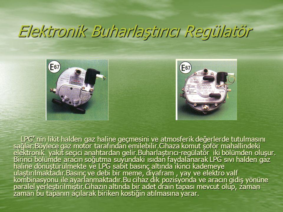 Elektronik Buharlaştırıcı Regülatör LPG' nin likit halden gaz haline geçmesini ve atmosferik değerlerde tutulmasını sağlar.Böylece gaz motor tarafından emilebilir.Cihaza komut şoför mahallindeki elektronik yakıt seçici anahtardan gelir.Buharlaştırıcı-regülatör iki bölümden oluşur.