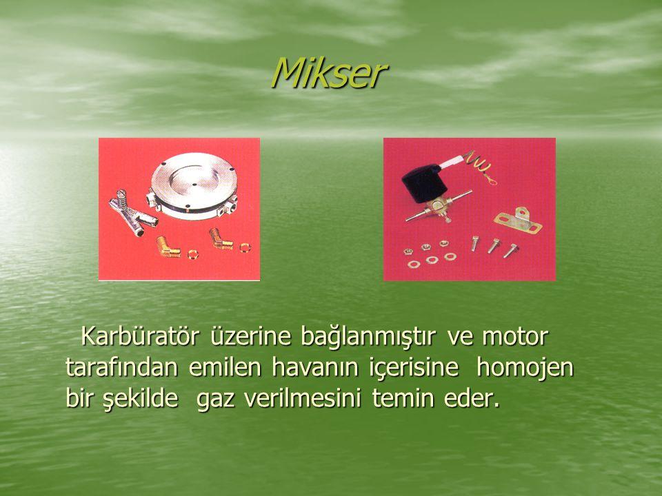 Mikser Mikser Karbüratör üzerine bağlanmıştır ve motor tarafından emilen havanın içerisine homojen bir şekilde gaz verilmesini temin eder.
