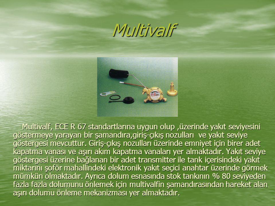 Multivalf Multivalf Multivalf, ECE R 67 standartlarına uygun olup,üzerinde yakıt seviyesini göstermeye yarayan bir şamandıra,giriş-çıkış nozulları ve yakıt seviye göstergesi mevcuttur.