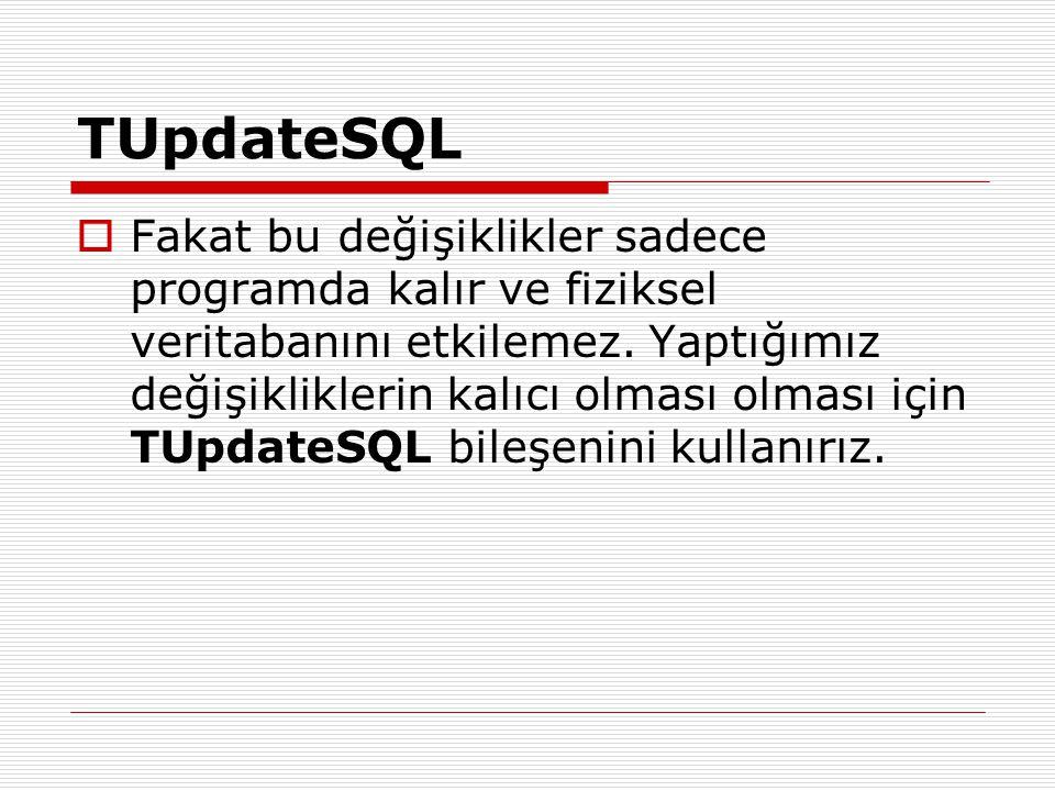 TUpdateSQL  Fakat bu değişiklikler sadece programda kalır ve fiziksel veritabanını etkilemez. Yaptığımız değişikliklerin kalıcı olması olması için TU