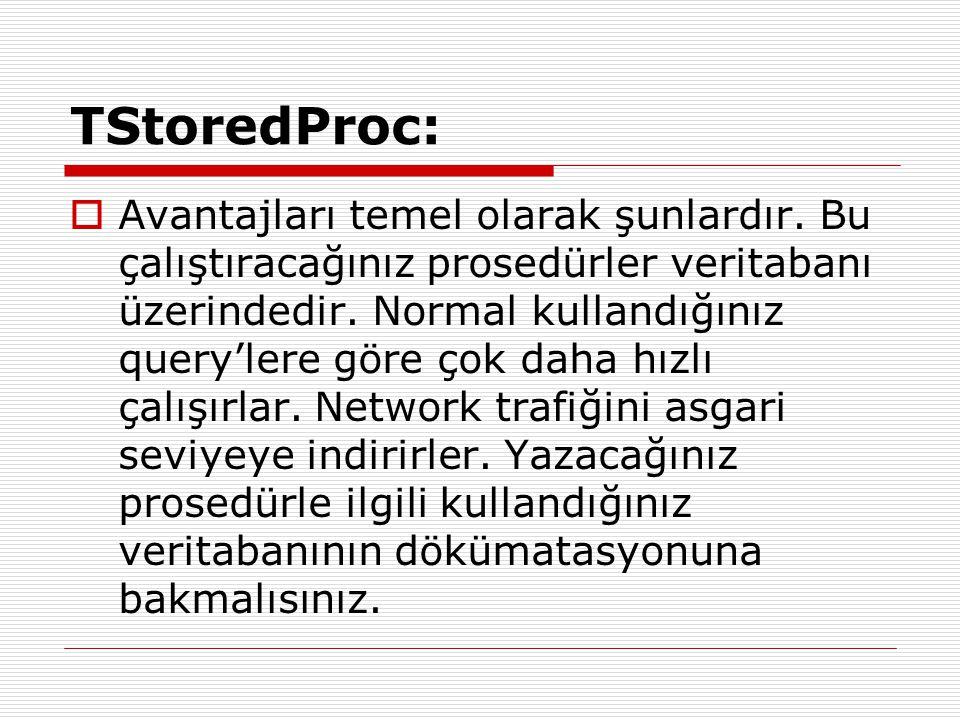 TStoredProc:  Avantajları temel olarak şunlardır. Bu çalıştıracağınız prosedürler veritabanı üzerindedir. Normal kullandığınız query'lere göre çok da