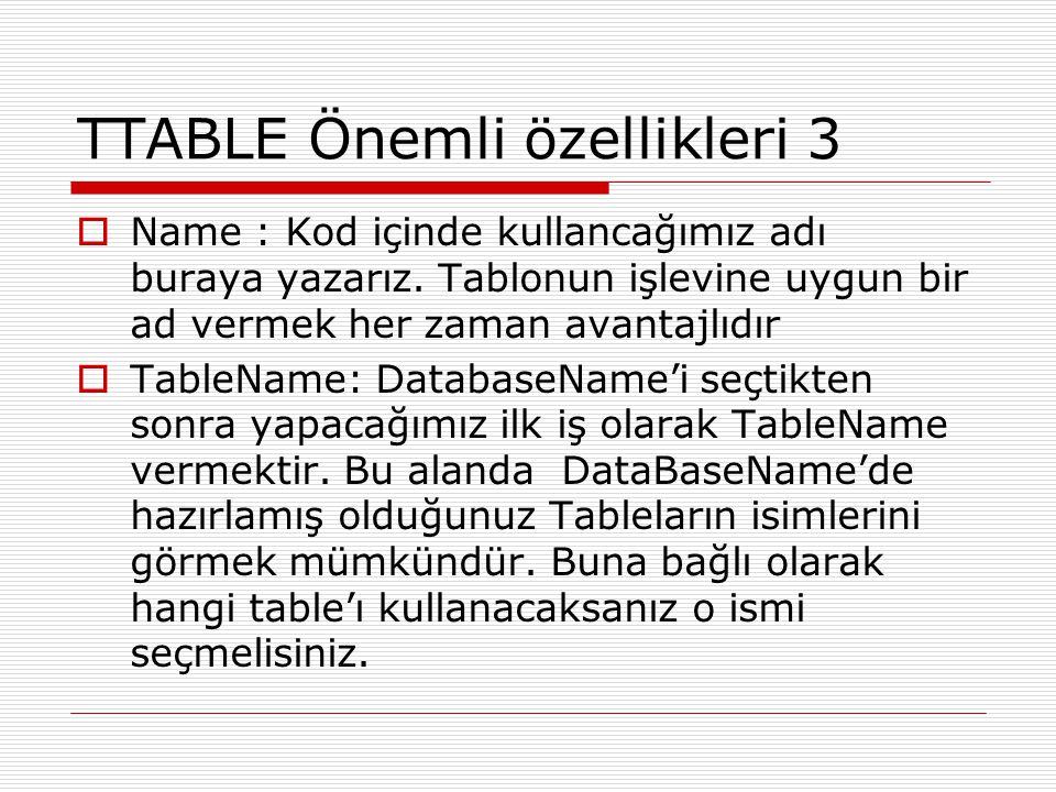 TTABLE Önemli özellikleri 3  Name : Kod içinde kullancağımız adı buraya yazarız. Tablonun işlevine uygun bir ad vermek her zaman avantajlıdır  Table