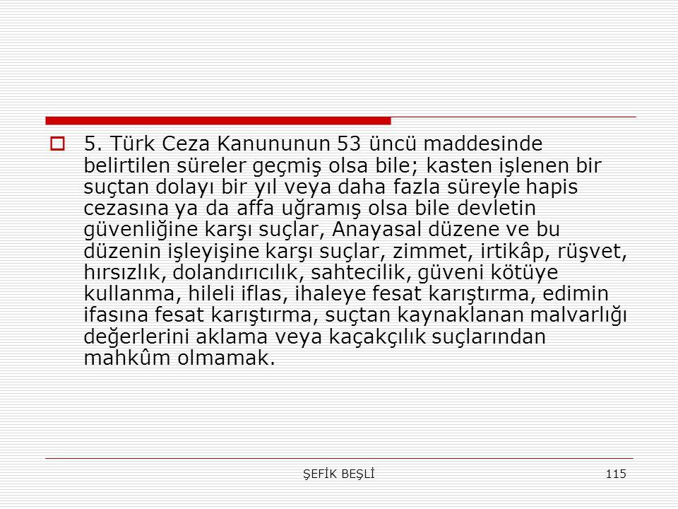 ŞEFİK BEŞLİ115  5. Türk Ceza Kanununun 53 üncü maddesinde belirtilen süreler geçmiş olsa bile; kasten işlenen bir suçtan dolayı bir yıl veya daha faz
