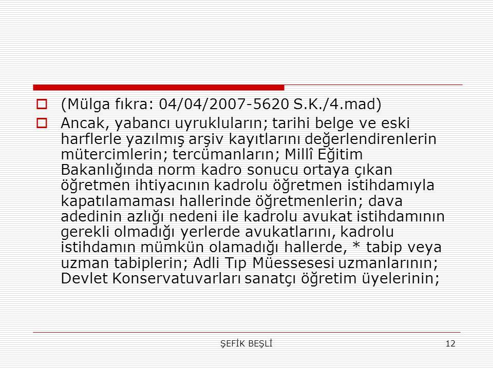ŞEFİK BEŞLİ12  (Mülga fıkra: 04/04/2007-5620 S.K./4.mad)  Ancak, yabancı uyrukluların; tarihi belge ve eski harflerle yazılmış arşiv kayıtlarını değ