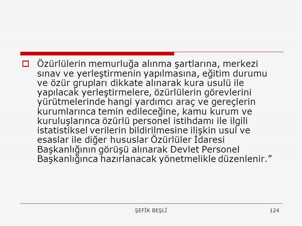 ŞEFİK BEŞLİ124  Özürlülerin memurluğa alınma şartlarına, merkezi sınav ve yerleştirmenin yapılmasına, eğitim durumu ve özür grupları dikkate alınarak