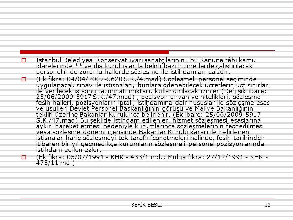 ŞEFİK BEŞLİ13  İstanbul Belediyesi Konservatuvarı sanatçılarının; bu Kanuna tâbi kamu idarelerinde ** ve dış kuruluşlarda belirli bazı hizmetlerde ça
