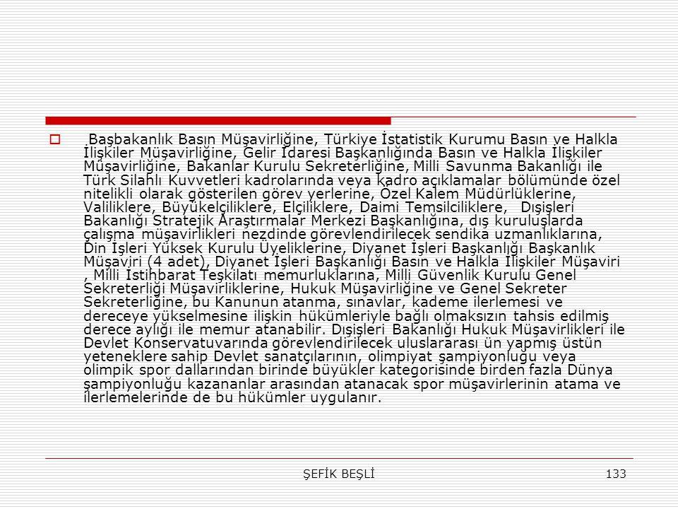 ŞEFİK BEŞLİ133  Başbakanlık Basın Müşavirliğine, Türkiye İstatistik Kurumu Basın ve Halkla İlişkiler Müşavirliğine, Gelir İdaresi Başkanlığında Basın