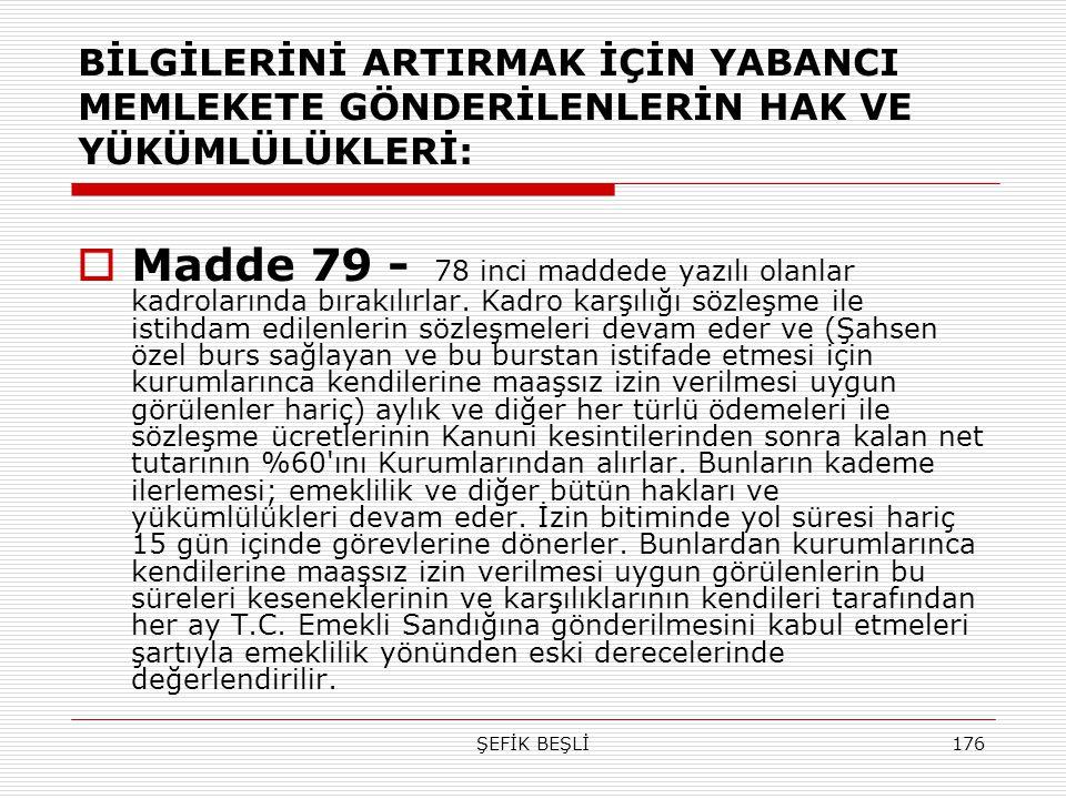 ŞEFİK BEŞLİ176 BİLGİLERİNİ ARTIRMAK İÇİN YABANCI MEMLEKETE GÖNDERİLENLERİN HAK VE YÜKÜMLÜLÜKLERİ:  Madde 79 - 78 inci maddede yazılı olanlar kadrolar