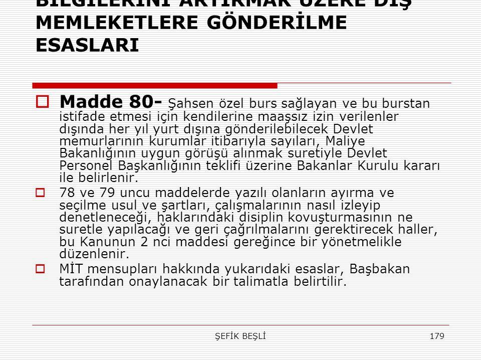 ŞEFİK BEŞLİ179 BİLGİLERİNİ ARTIRMAK ÜZERE DIŞ MEMLEKETLERE GÖNDERİLME ESASLARI  Madde 80- Şahsen özel burs sağlayan ve bu burstan istifade etmesi içi