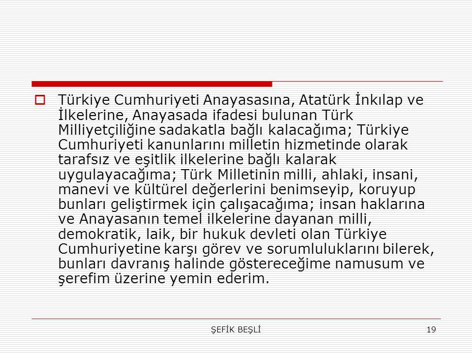 ŞEFİK BEŞLİ19  Türkiye Cumhuriyeti Anayasasına, Atatürk İnkılap ve İlkelerine, Anayasada ifadesi bulunan Türk Milliyetçiliğine sadakatla bağlı kalaca
