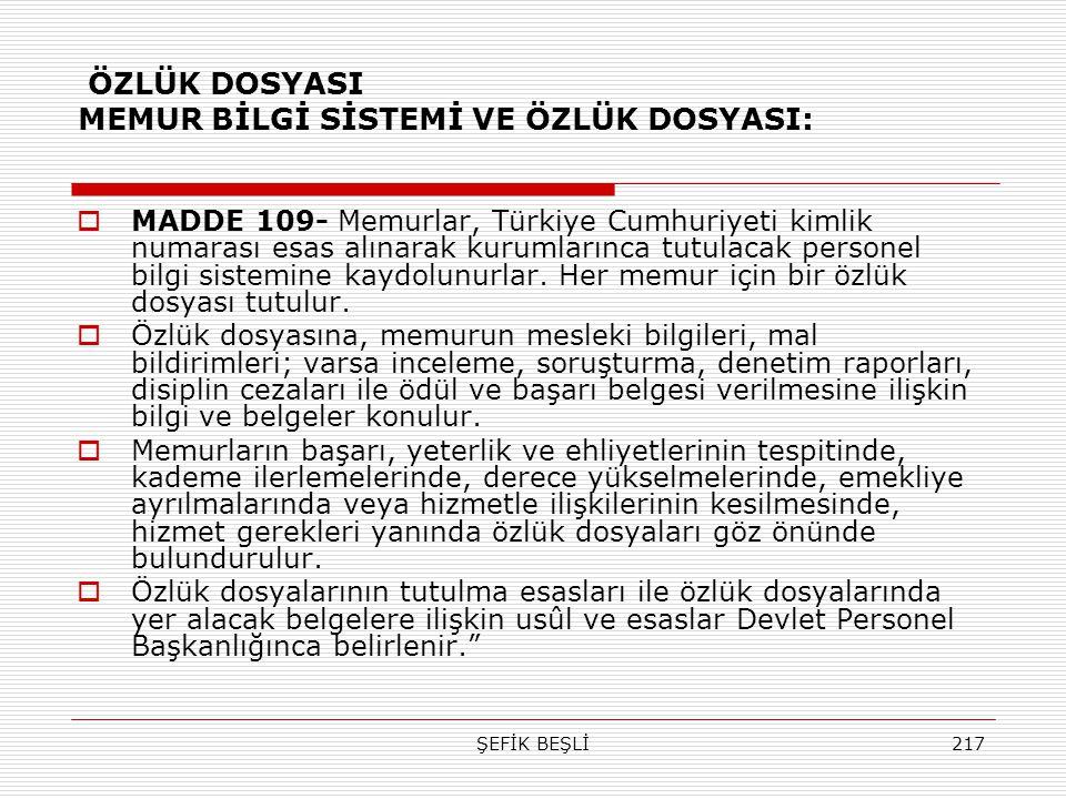 ŞEFİK BEŞLİ217 ÖZLÜK DOSYASI MEMUR BİLGİ SİSTEMİ VE ÖZLÜK DOSYASI:  MADDE 109- Memurlar, Türkiye Cumhuriyeti kimlik numarası esas alınarak kurumların