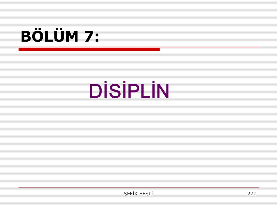 ŞEFİK BEŞLİ222 BÖLÜM 7: DİSİPLİN