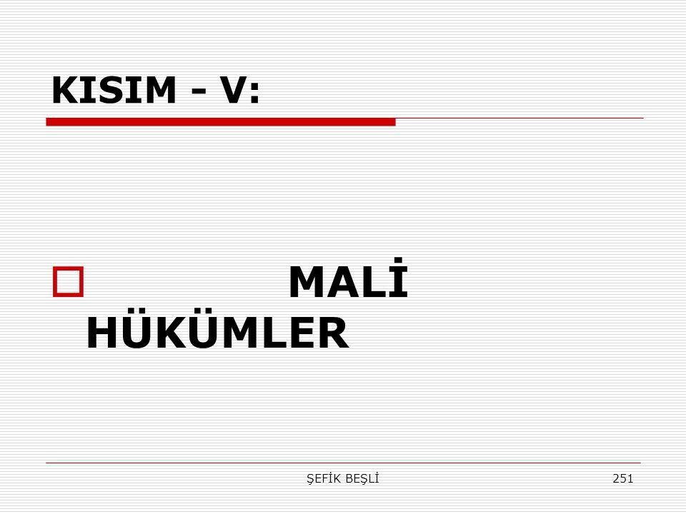 ŞEFİK BEŞLİ251 KISIM - V:  MALİ HÜKÜMLER