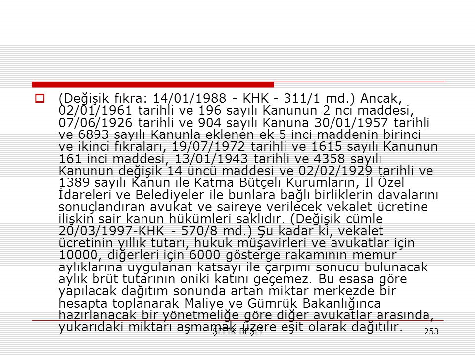 ŞEFİK BEŞLİ253  (Değişik fıkra: 14/01/1988 - KHK - 311/1 md.) Ancak, 02/01/1961 tarihli ve 196 sayılı Kanunun 2 nci maddesi, 07/06/1926 tarihli ve 90