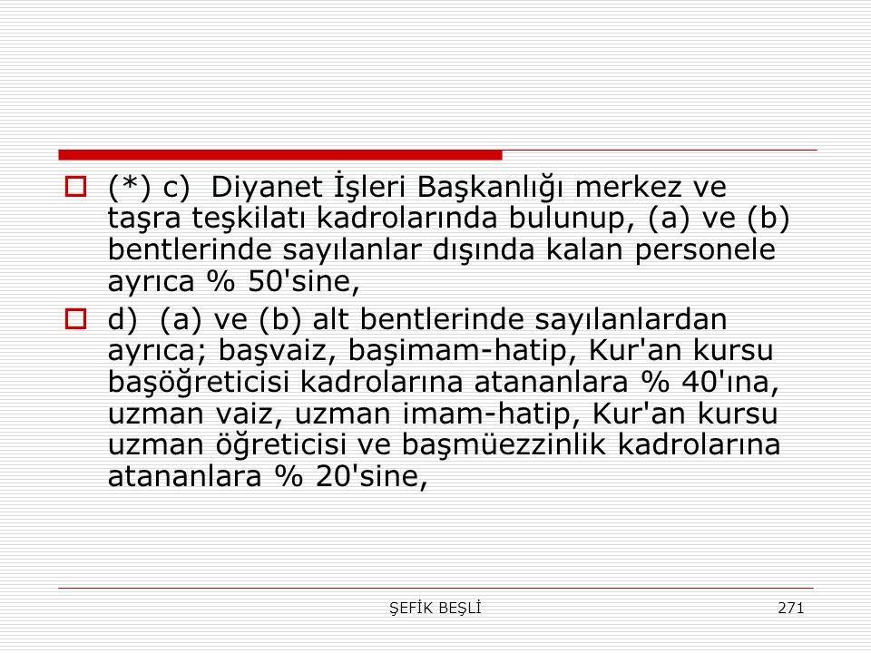 ŞEFİK BEŞLİ271  (*) c) Diyanet İşleri Başkanlığı merkez ve taşra teşkilatı kadrolarında bulunup, (a) ve (b) bentlerinde sayılanlar dışında kalan pers