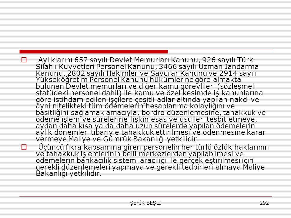 ŞEFİK BEŞLİ292  Aylıklarını 657 sayılı Devlet Memurları Kanunu, 926 sayılı Türk Silahlı Kuvvetleri Personel Kanunu, 3466 sayılı Uzman Jandarma Kanunu