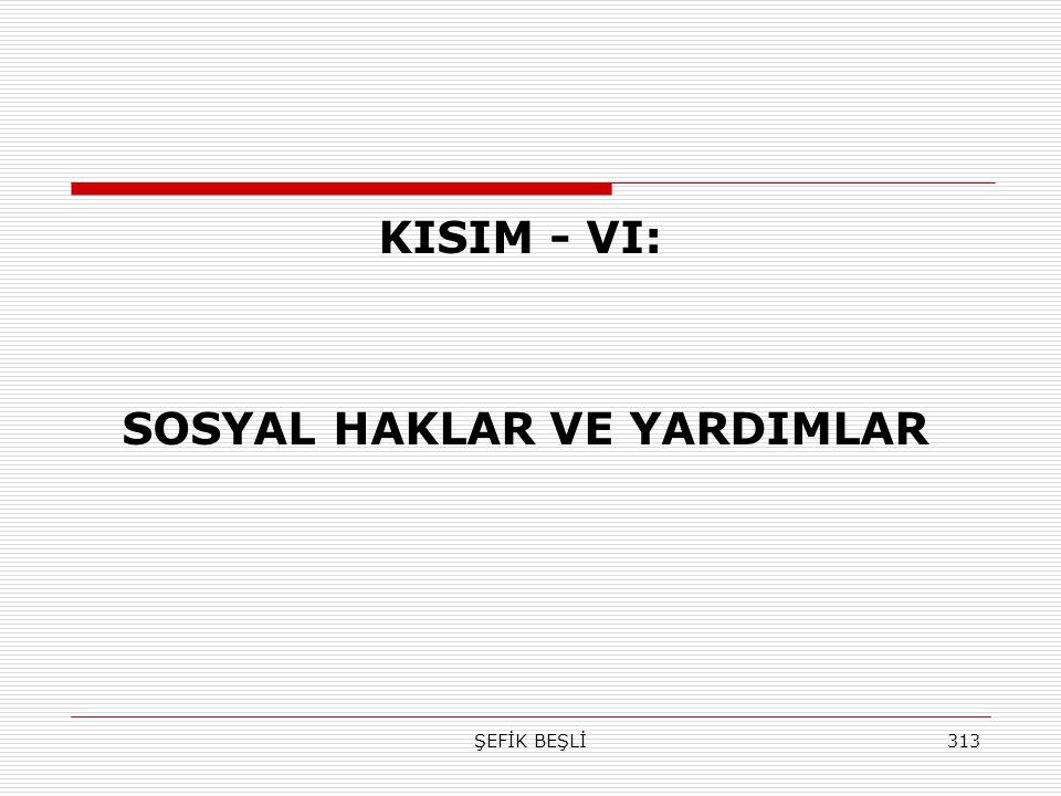 ŞEFİK BEŞLİ313 KISIM - VI: SOSYAL HAKLAR VE YARDIMLAR