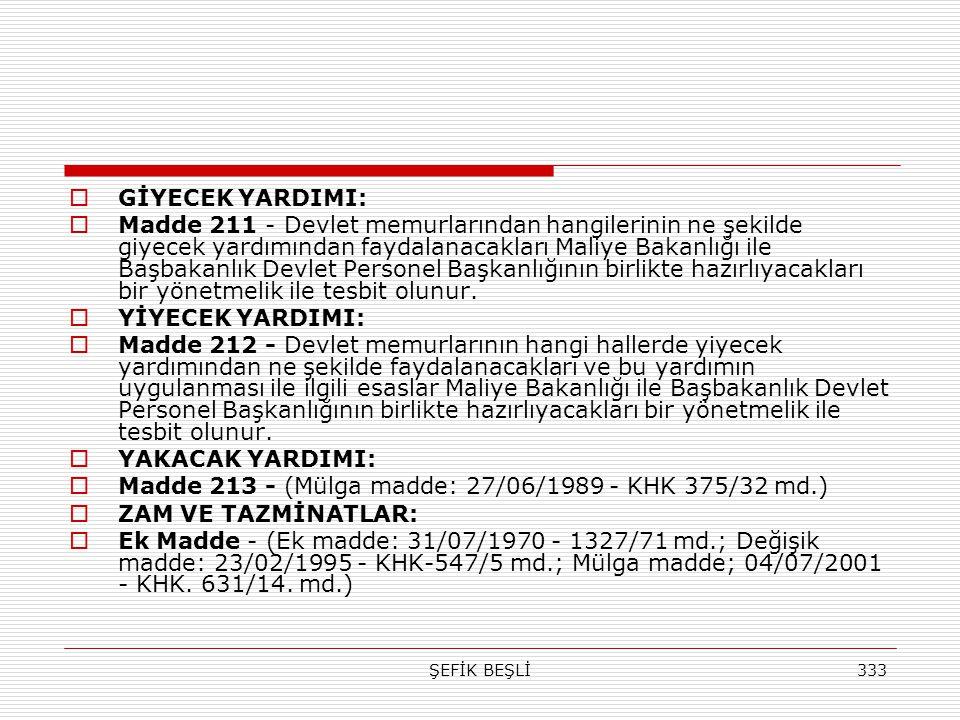 ŞEFİK BEŞLİ333  GİYECEK YARDIMI:  Madde 211 - Devlet memurlarından hangilerinin ne şekilde giyecek yardımından faydalanacakları Maliye Bakanlığı ile