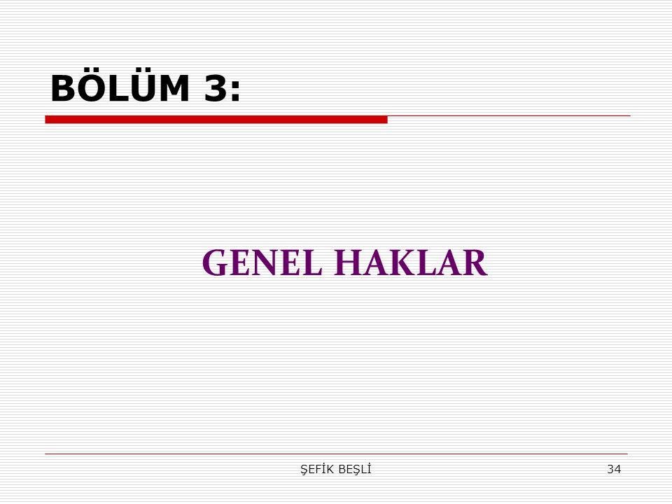 ŞEFİK BEŞLİ34 BÖLÜM 3: GENEL HAKLAR