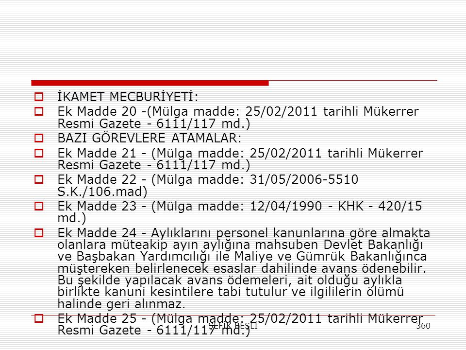 ŞEFİK BEŞLİ360  İKAMET MECBURİYETİ:  Ek Madde 20 -(Mülga madde: 25/02/2011 tarihli Mükerrer Resmi Gazete - 6111/117 md.)  BAZI GÖREVLERE ATAMALAR: