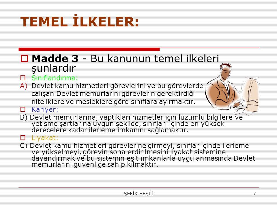 ŞEFİK BEŞLİ7 TEMEL İLKELER:  Madde 3 - Bu kanunun temel ilkeleri şunlardır  Sınıflandırma: A)Devlet kamu hizmetleri görevlerini ve bu görevlerde çal