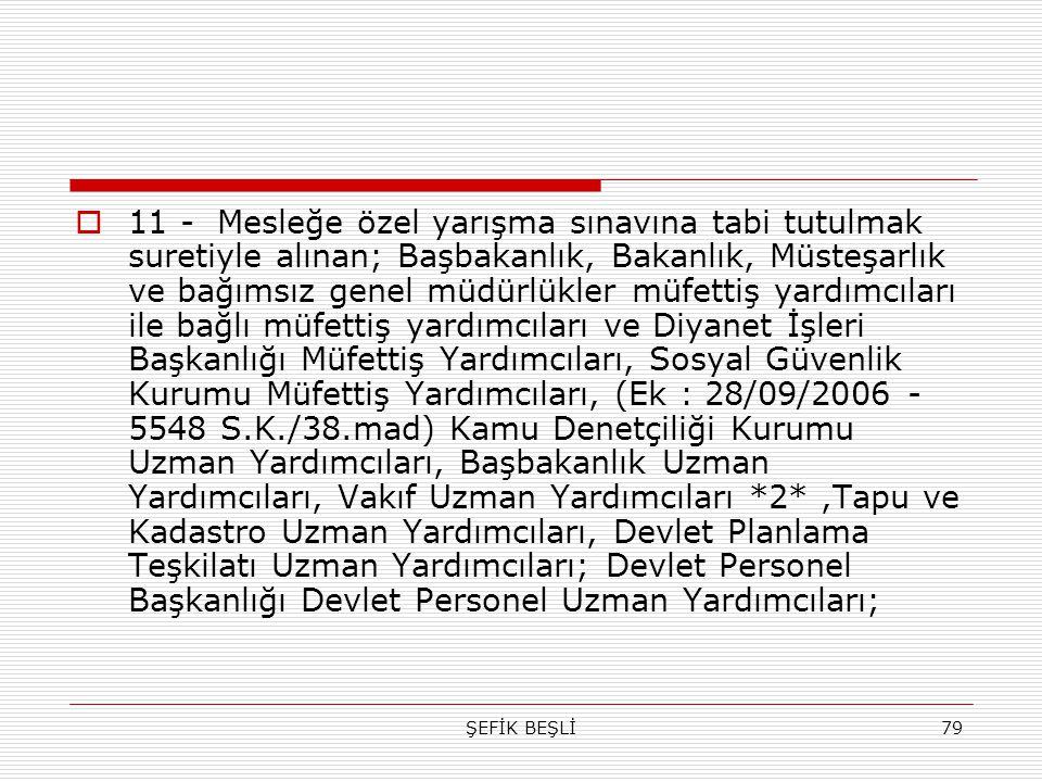 ŞEFİK BEŞLİ79  11 - Mesleğe özel yarışma sınavına tabi tutulmak suretiyle alınan; Başbakanlık, Bakanlık, Müsteşarlık ve bağımsız genel müdürlükler mü