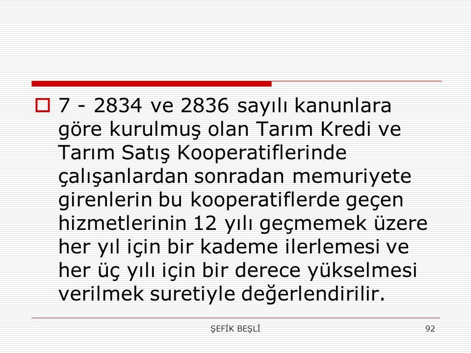 ŞEFİK BEŞLİ92  7 - 2834 ve 2836 sayılı kanunlara göre kurulmuş olan Tarım Kredi ve Tarım Satış Kooperatiflerinde çalışanlardan sonradan memuriyete gi