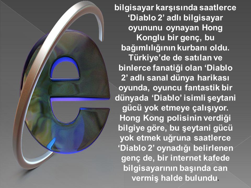 bilgisayar karşısında saatlerce 'Diablo 2' adlı bilgisayar oyununu oynayan Hong Konglu bir genç, bu bağımlılığının kurbanı oldu. Türkiye'de de satılan