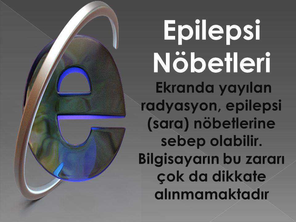 Epilepsi Nöbetleri Ekranda yayılan radyasyon, epilepsi (sara) nöbetlerine sebep olabilir. Bilgisayarın bu zararı çok da dikkate alınmamaktadır