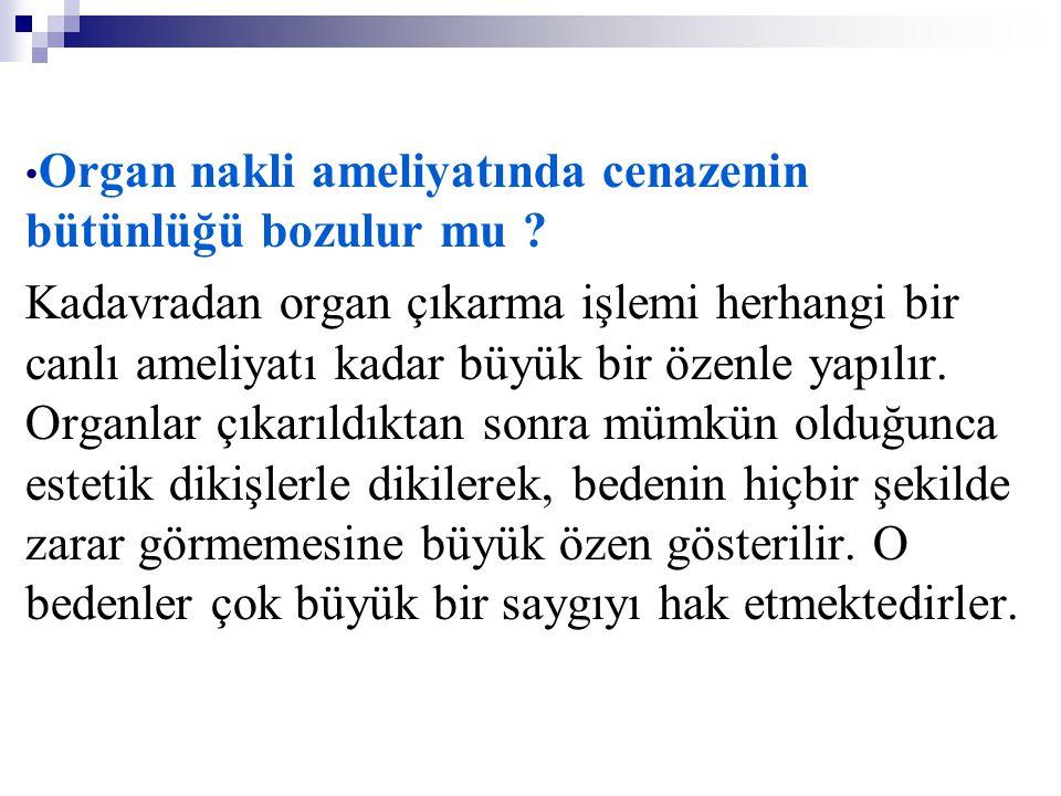 • Organ nakli ameliyatında cenazenin bütünlüğü bozulur mu ? Kadavradan organ çıkarma işlemi herhangi bir canlı ameliyatı kadar büyük bir özenle yapılı