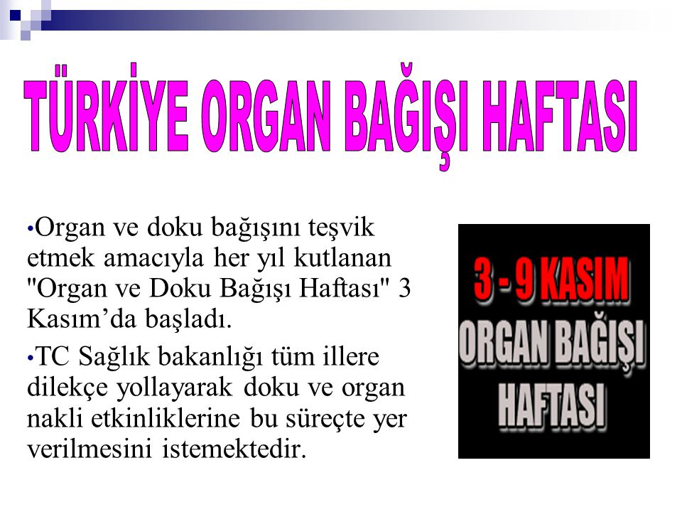 • Organ ve doku bağışını teşvik etmek amacıyla her yıl kutlanan ''Organ ve Doku Bağışı Haftası'' 3 Kasım'da başladı. • TC Sağlık bakanlığı tüm illere