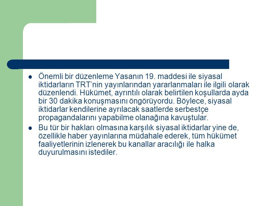 Önemli bir düzenleme Yasanın 19. maddesi ile siyasal iktidarların TRT'nin yayınlarından yararlanmaları ile ilgili olarak düzenlendi. Hükümet, ayrınt
