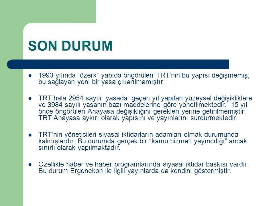 """SON DURUM  1993 yılında """"özerk"""" yapıda öngörülen TRT'nin bu yapısı değişmemiş; bu sağlayan yeni bir yasa çıkarılmamıştır.  TRT hala 2954 sayılı yasa"""